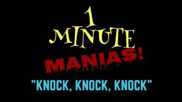 1 Minute Manias!   Episode One: Knock, Knock, Knock